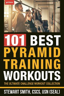 101 Best Pyramid Training Workouts: The Ultimate Workout Challenge Collection by Stewart Smith