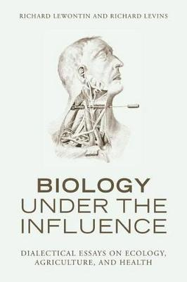 Biology Under the Influence by Richard C. Lewontin