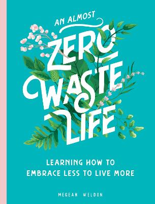 An Almost Zero Waste Life: Learning How to Embrace Less to Live More book
