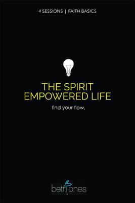 Faith Basics on the Spirit Empowered Life by Beth Jones
