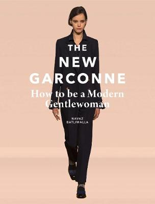 New Garconne: How to Be a Modern Gentlewoman by Navaz Batliwalla