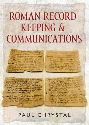 Roman Record Keeping & Communications by Paul Chrystal