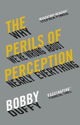 The Perils of Perception: Why We're Wrong About Nearly Everything by Bobby Duffy