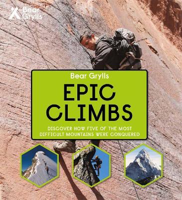 Bear Grylls Epic Adventures Series - Epic Climbs by Bear Grylls