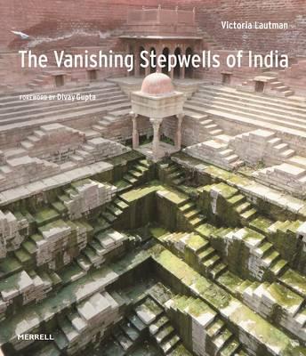 The Vanishing Stepwells of India by Victoria Lautmann