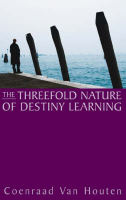 The Threefold Nature of Destiny Learning by Coenraad van Houten