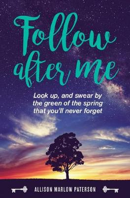 Follow after me: Look Up and Swear by the Green of the Spring You'Ll Never Forget by Allison Marlow Paterson