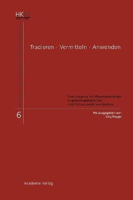 Tradieren - Vermitteln - Anwenden: Zum Umgang Mit Wissensbestanden in Spatmittelalterlichen Und Fruhneuzeitlichen Stadten by Joerg Rogge