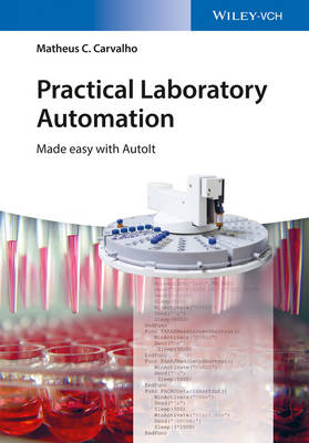 Practical Laboratory Automation: Made Easy with AutoIt by Matheus C. Carvalho
