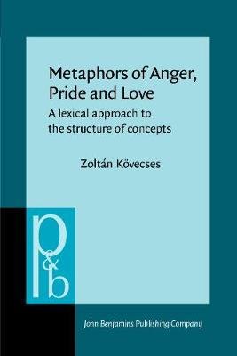 Metaphors of Anger, Pride and Love: A lexical approach to the structure of concepts by Zoltan Kovecses