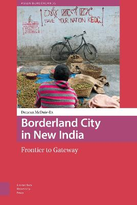 Borderland City in New India by DR Duncan McDuie-Ra