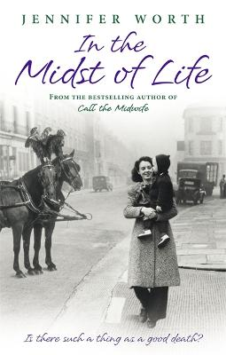 In the Midst of Life by Jennifer Worth