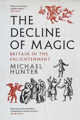 The Decline of Magic: Britain in the Enlightenment by Michael Hunter