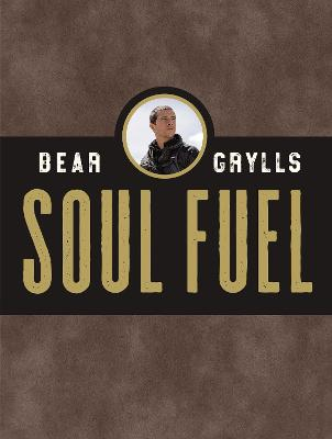 Soul Fuel: A Daily Devotional by Bear Grylls