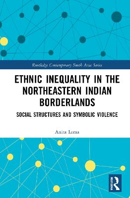 Ethnic Inequality in the Northeastern Indian Borderlands: Social Structures and Symbolic Violence book