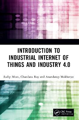 Introduction to Industrial Internet of Things and Industry 4.0 by Sudip Misra