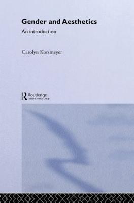 Gender and Aesthetics by Carolyn Korsmeyer