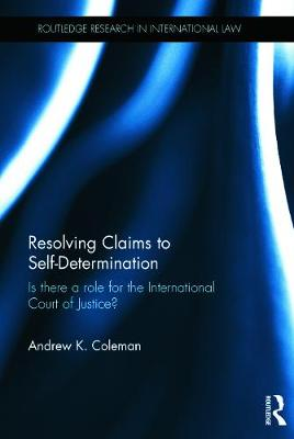 Resolving Claims to Self-Determination by Andrew Coleman