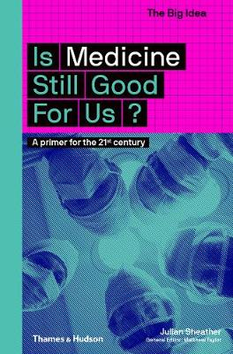 Is Medicine Still Good for Us? by Julian Sheather