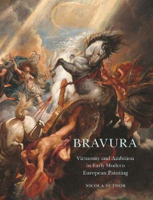 Bravura: Virtuosity and Ambition in Early Modern European Painting book