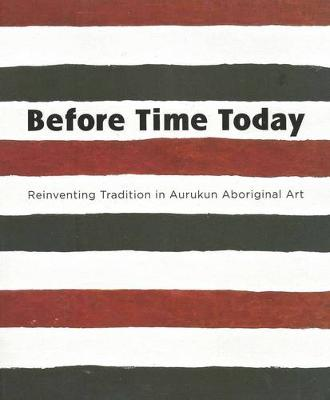 Before Time Today: Reinventing Tradition In Aurukun Aboriginal Art book