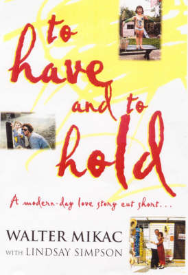 To Have and to Hold : a Modern Day Love Story Cut Short: A Modern-Day Love Story Cut Short... by Lindsay Simpson