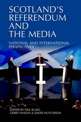 Scotland's Referendum and the Media by Neil Blain