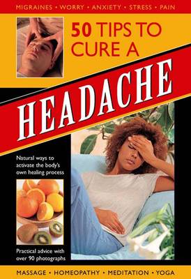50 Tips to Cure a Headache by Raje Airey