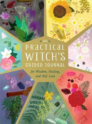 The Practical Witch's Guided Journal: For Wisdom, Healing, and Self-Love by Mara Penny