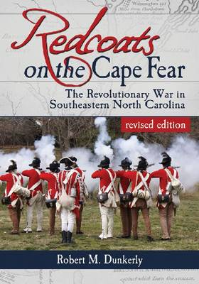 Redcoats on the Cape Fear by Robert M. Dunkerly