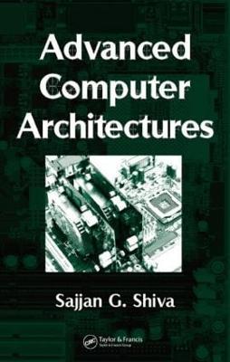 Advanced Computer Architectures by Sajjan G. Shiva