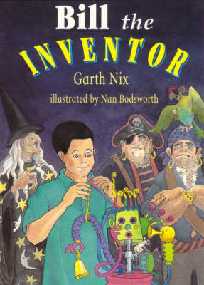 Bill the Inventor: Graded Reading: Red by Garth Nix
