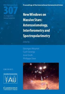 New Windows on Massive Stars (IAU S307) by Georges Meynet