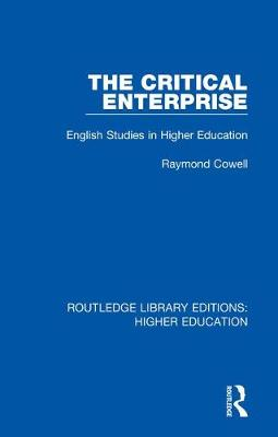 The Critical Enterprise: English Studies in Higher Education by Raymond Cowell