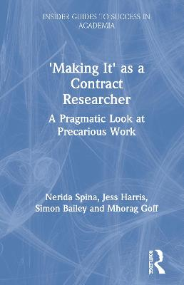 'Making It' as a Contract Researcher: A Pragmatic Look at Precarious Work by Nerida Spina