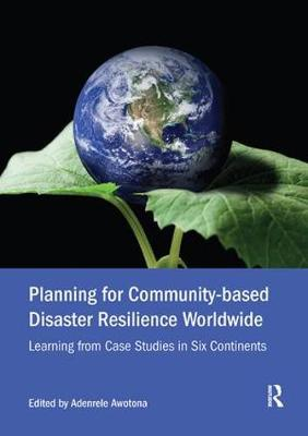 Planning for Community-based Disaster Resilience Worldwide by Adenrele Awotona