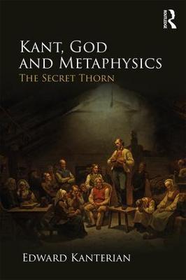 Kant, God and Metaphysics by Edward Kanterian