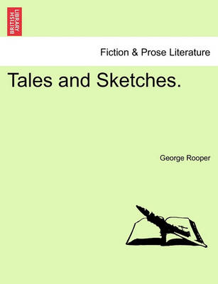 Tales and Sketches. by George Rooper