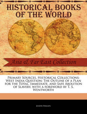 West India Question: The Outline of a Plan for the Total, Immediate, and Safe Abolition of Slavery by Joseph Phillips