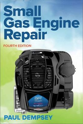Small Gas Engine Repair, Fourth Edition by Paul Dempsey
