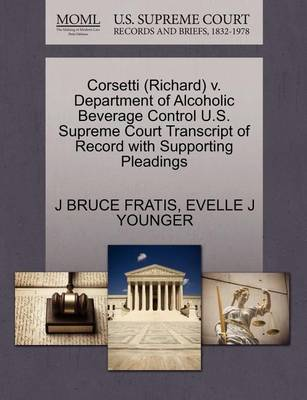 Corsetti (Richard) V. Department of Alcoholic Beverage Control U.S. Supreme Court Transcript of Record with Supporting Pleadings by J Bruce Fratis