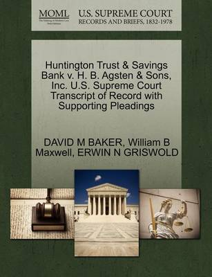 Huntington Trust & Savings Bank V. H. B. Agsten & Sons, Inc. U.S. Supreme Court Transcript of Record with Supporting Pleadings by David M Baker