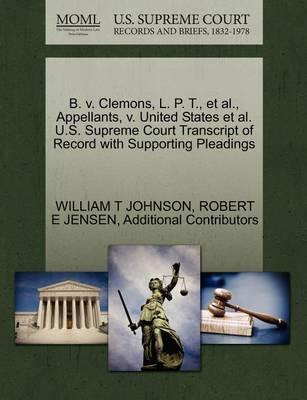 B. V. Clemons, L. P. T., et al., Appellants, V. United States et al. U.S. Supreme Court Transcript of Record with Supporting Pleadings by William T Johnson