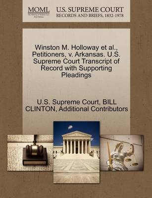 Winston M. Holloway et al., Petitioners, V. Arkansas. U.S. Supreme Court Transcript of Record with Supporting Pleadings by President Bill Clinton