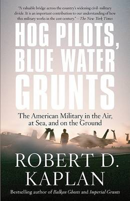 Hog Pilots, Blue Water Grunts by Robert D Kaplan