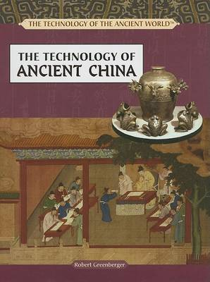 The Technology of Ancient China by Robert Greenberger