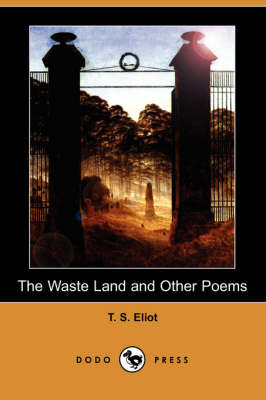 The Waste Land and Other Poems by Professor T S Eliot