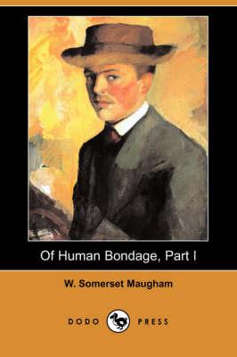 Of Human Bondage, Part I (Dodo Press) by W Somerset Maugham