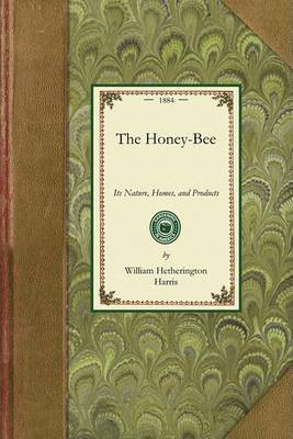 Honey-Bee: Nature, Homes, Products: Its Nature, Homes, and Products book