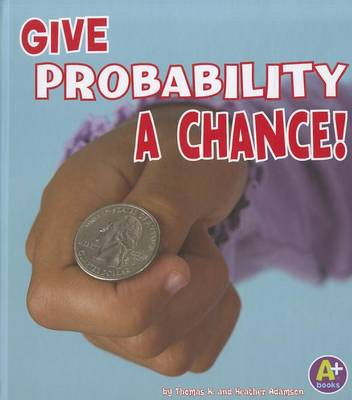 Give Probability a Chance! by Thomas K Adamson